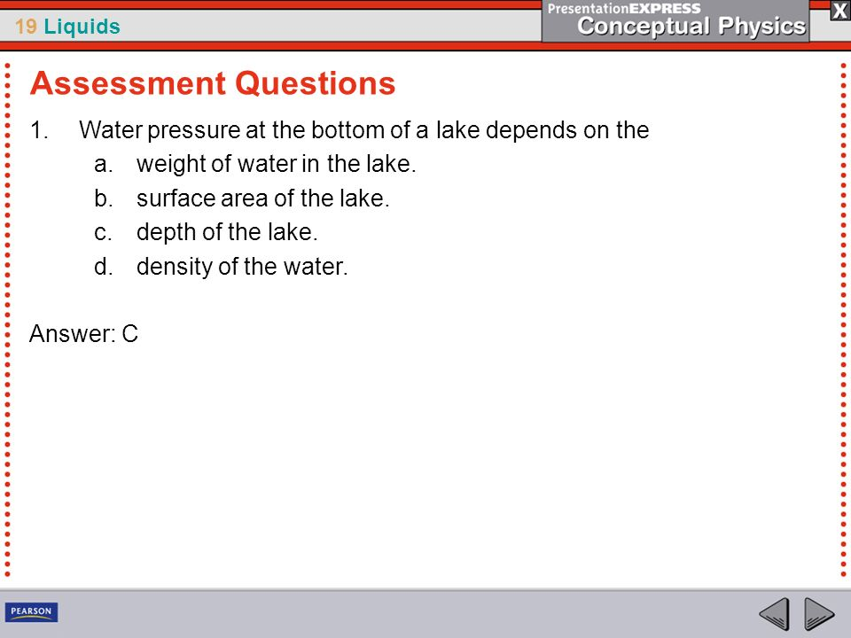 Assessment QuestionsWater pressure at the bottom of a lake depends on the. weight of water in the lake.