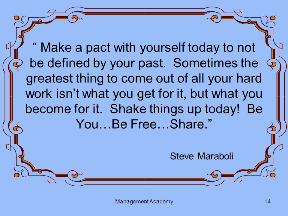 Make a pact with yourself today to not be defined by your past