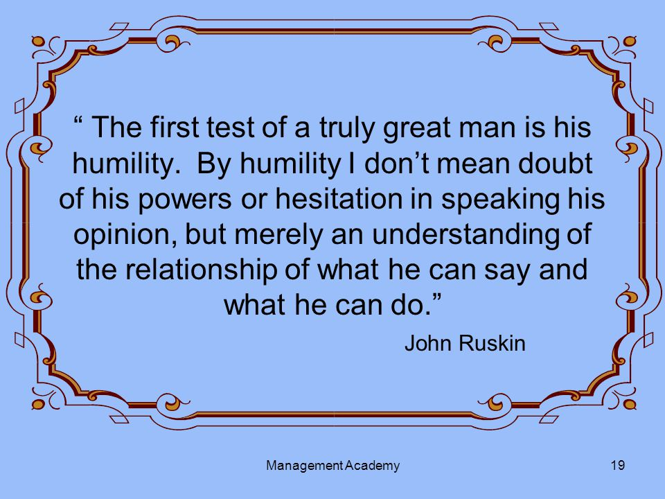 The first test of a truly great man is his humility