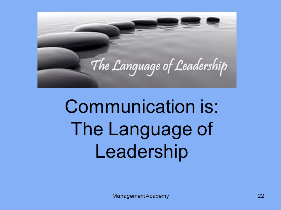 Communication is: The Language of Leadership Management Academy
