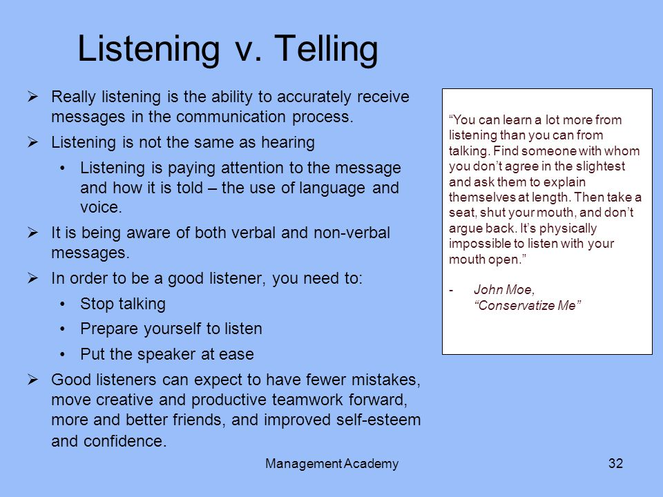8/21/2014 Listening v. Telling. Really listening is the ability to accurately receive messages in the communication process.