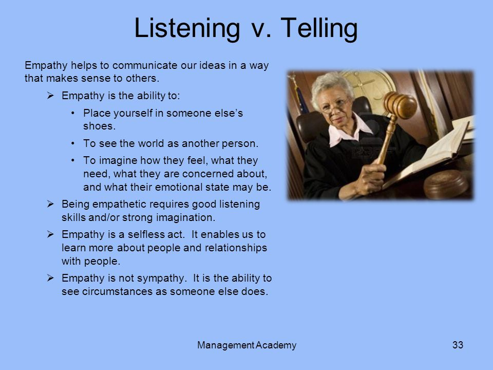 8/21/2014 Listening v. Telling. Empathy helps to communicate our ideas in a way that makes sense to others.