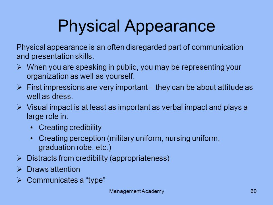 Physical Appearance Physical appearance is an often disregarded part of communication and presentation skills.