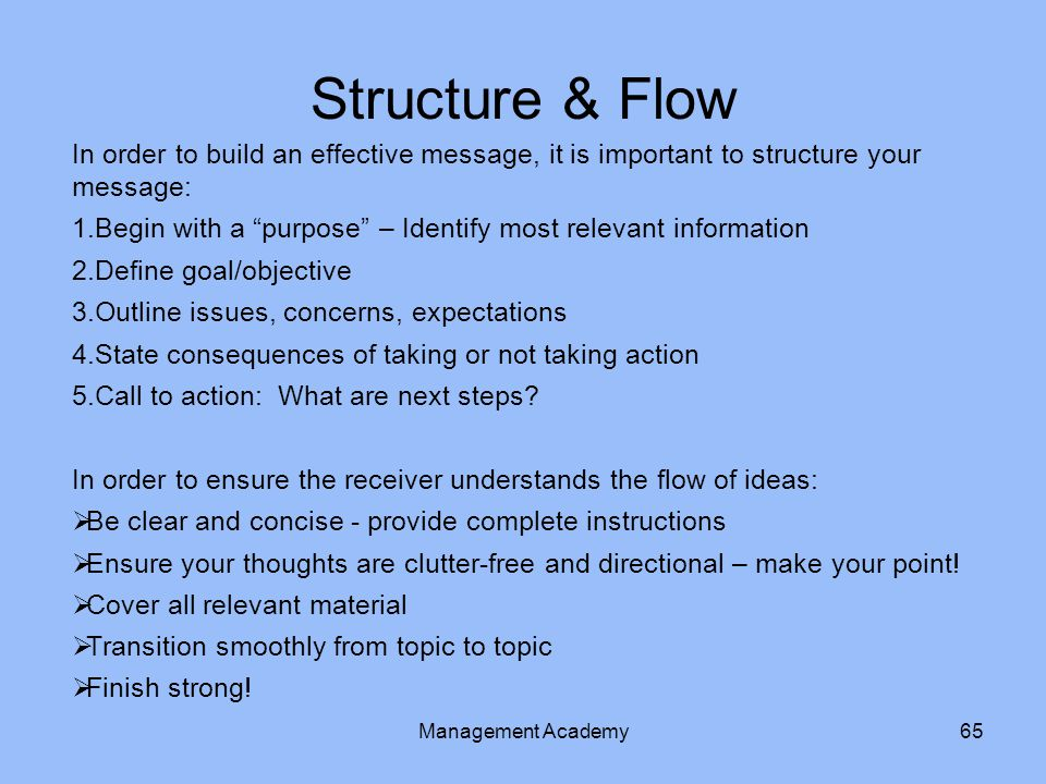 Structure & Flow In order to build an effective message, it is important to structure your message:
