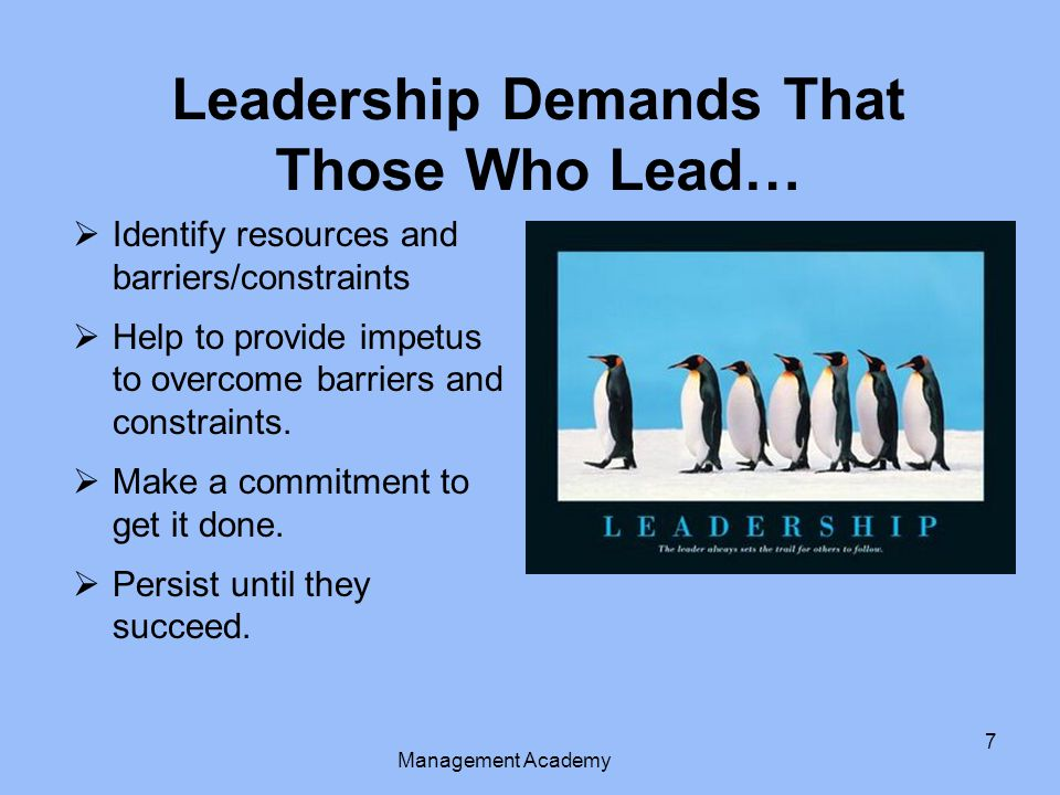 Leadership Demands That Those Who Lead…