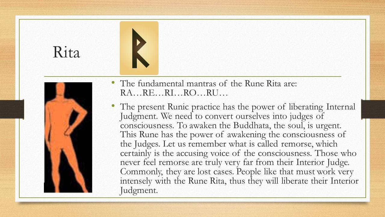 Rita The fundamental mantras of the Rune Rita are: RA…RE…RI…RO…RU…
