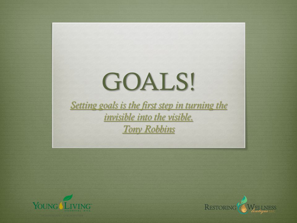 GOALS! Setting goals is the first step in turning the invisible into the visible. Tony Robbins