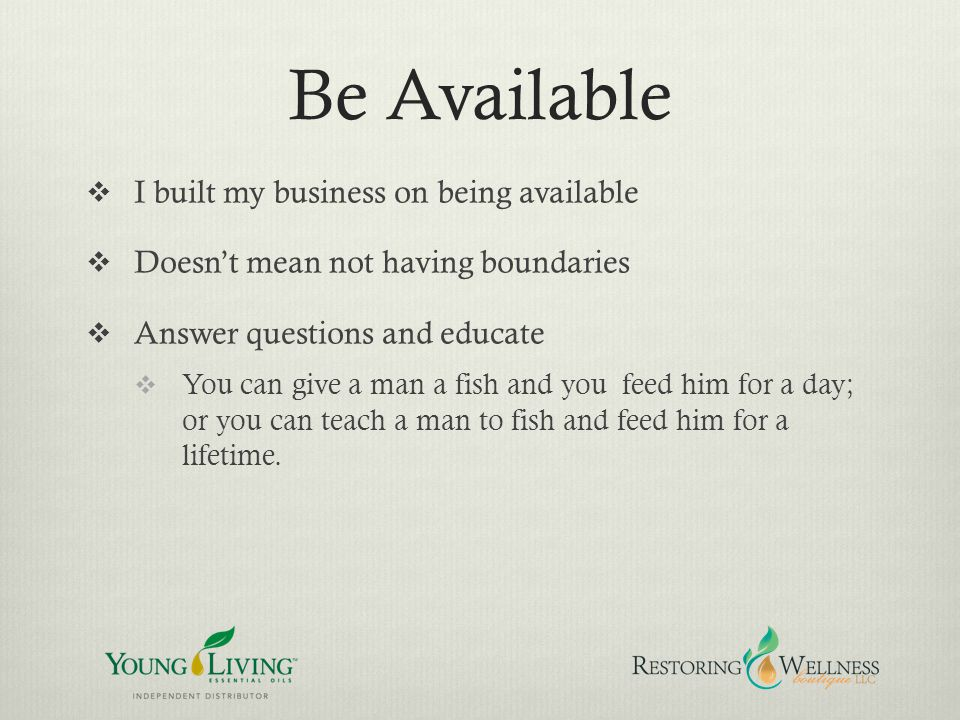 Be Available I built my business on being available