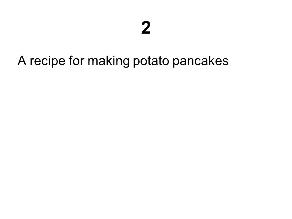 2 A recipe for making potato pancakes