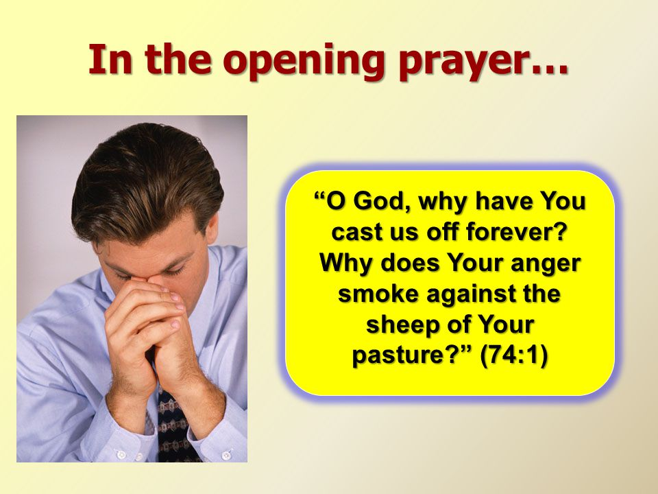 In the opening prayer… O God, why have You cast us off forever.
