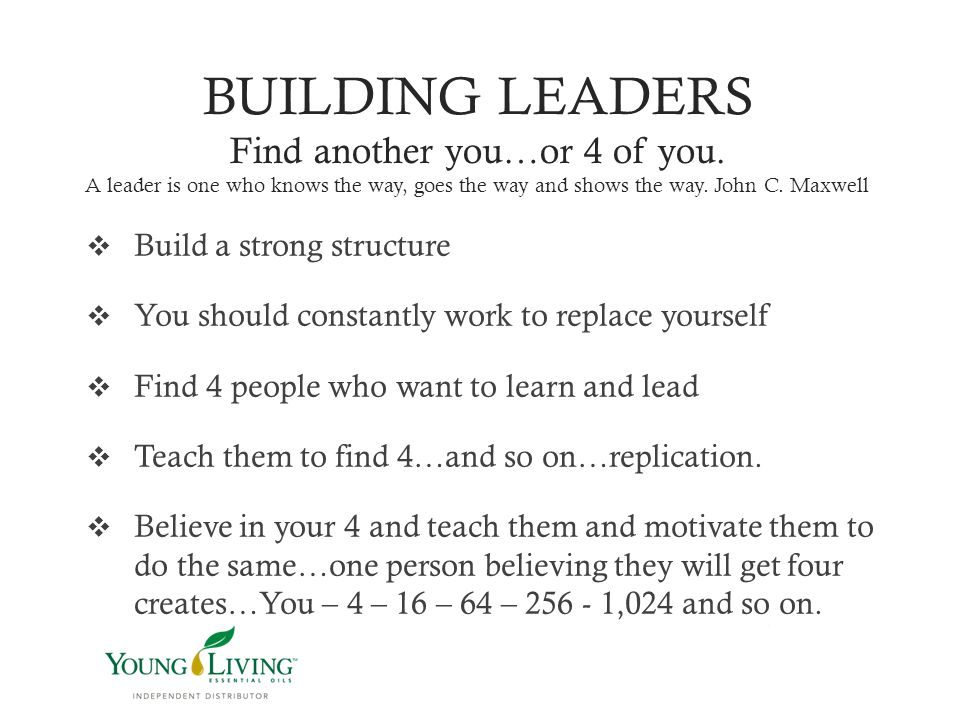 BUILDING LEADERS Find another you…or 4 of you