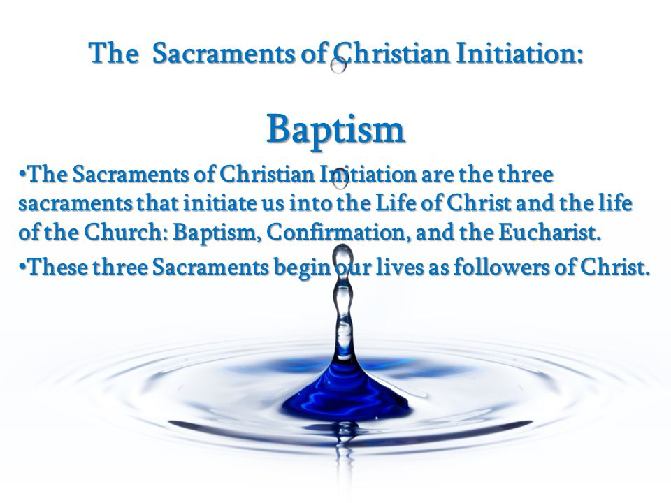 The Sacraments of Christian Initiation: