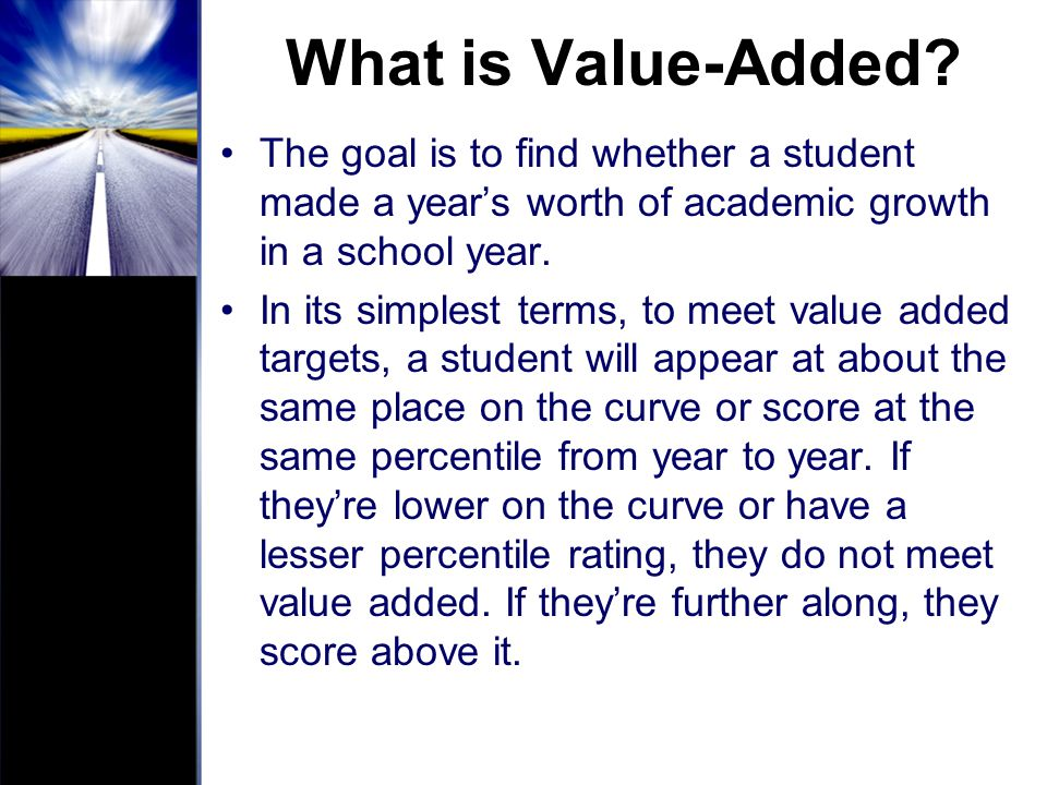 What is Value-Added The goal is to find whether a student made a year's worth of academic growth in a school year.