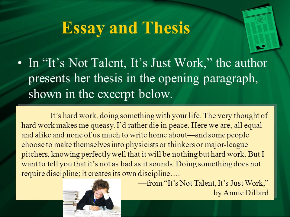 Essay and Thesis In It's Not Talent, It's Just Work, the author presents her thesis in the opening paragraph, shown in the excerpt below.