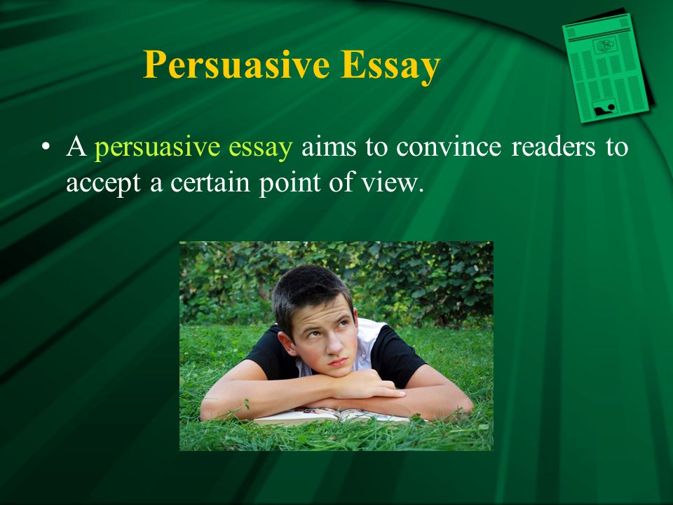 Persuasive Essay A persuasive essay aims to convince readers to accept a certain point of view. Lecture Notes Outline.