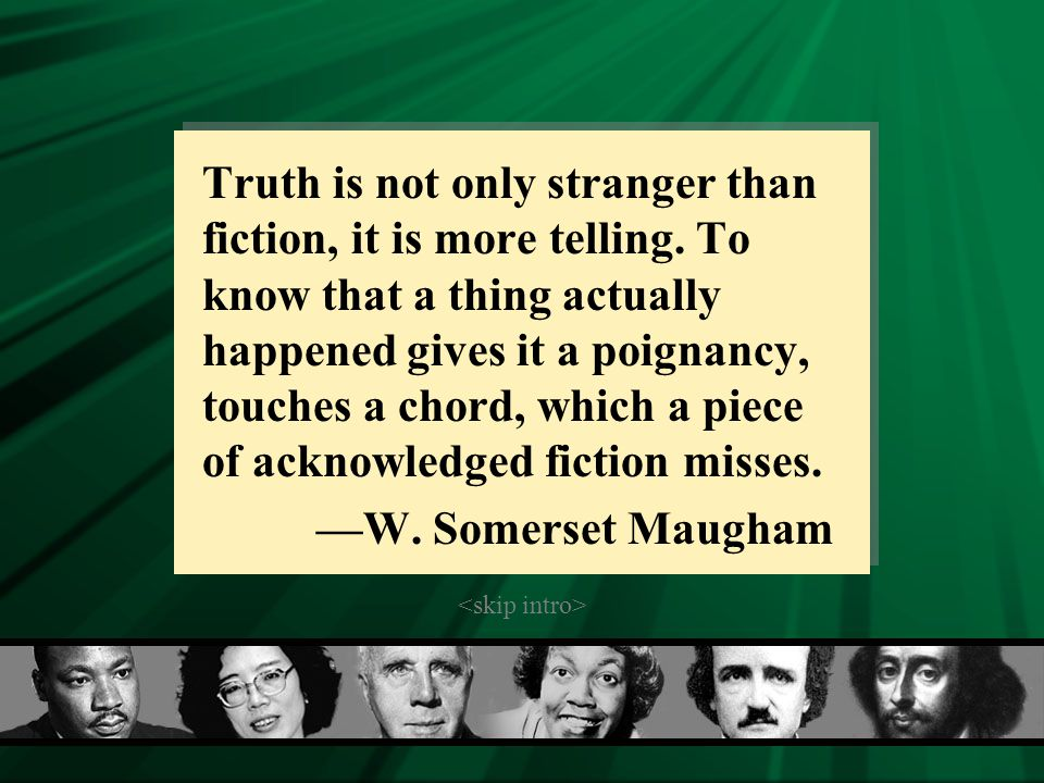 Truth is not only stranger than fiction, it is more telling