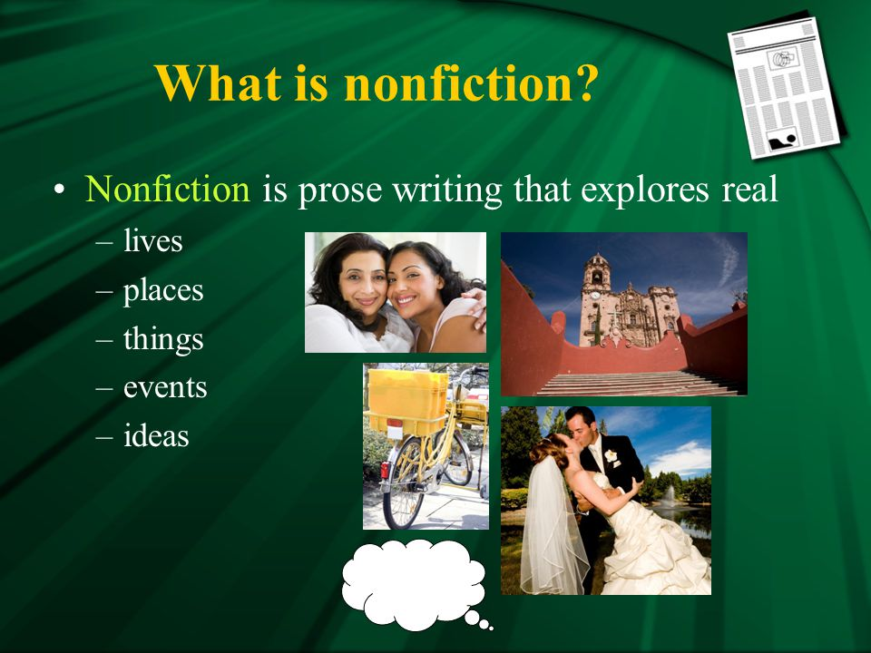 What is nonfiction Nonfiction is prose writing that explores real