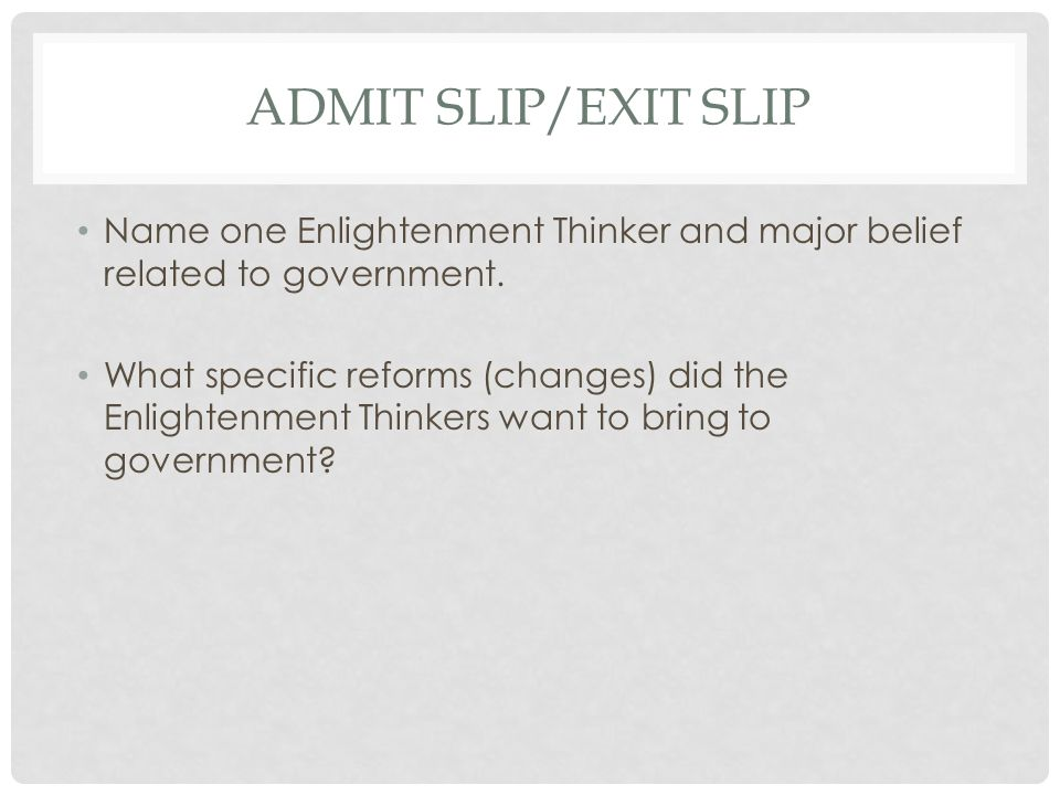 Admit Slip/Exit Slip Name one Enlightenment Thinker and major belief related to government.