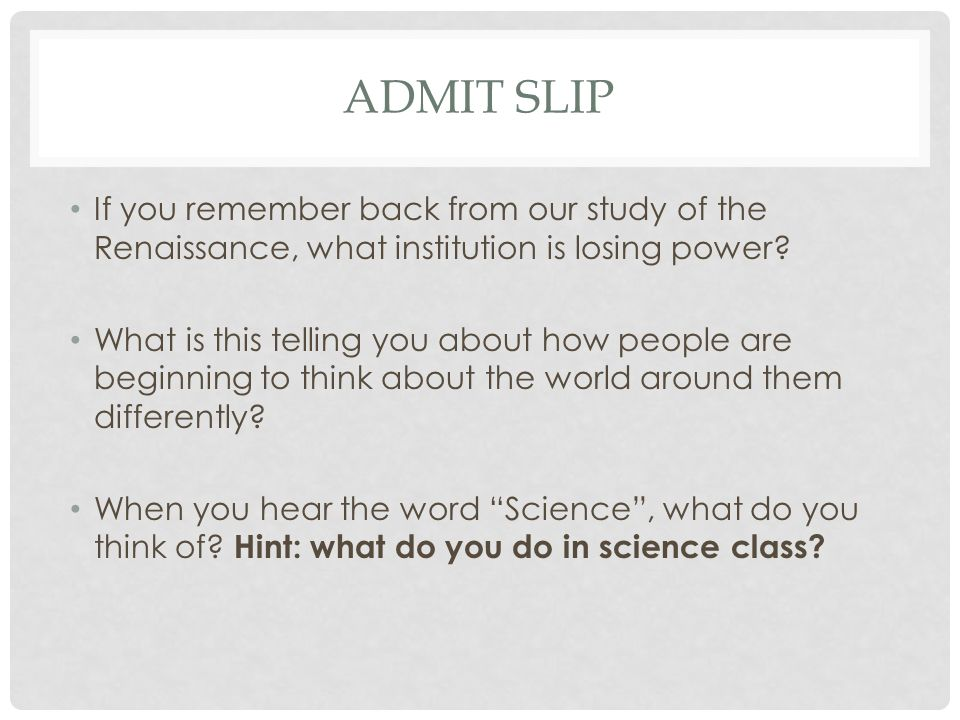 Admit Slip If you remember back from our study of the Renaissance, what institution is losing power