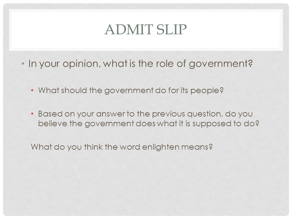 Admit Slip In your opinion, what is the role of government