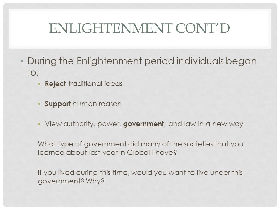 Enlightenment cont'd During the Enlightenment period individuals began to: Reject traditional ideas.