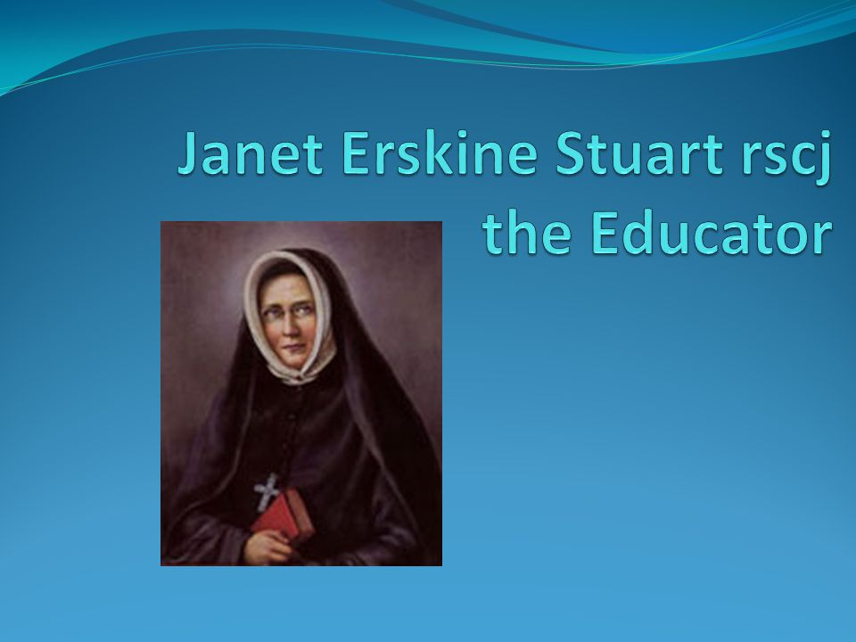 Janet Erskine Stuart rscj the Educator