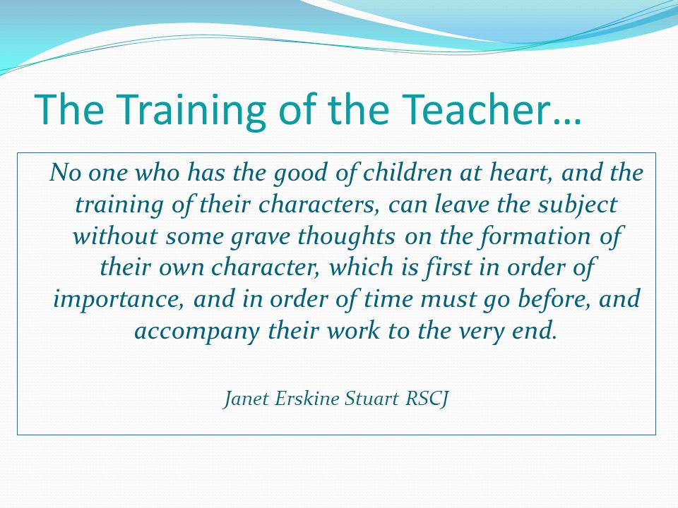 The Training of the Teacher…