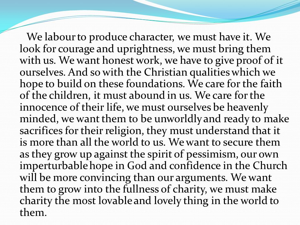 We labour to produce character, we must have it