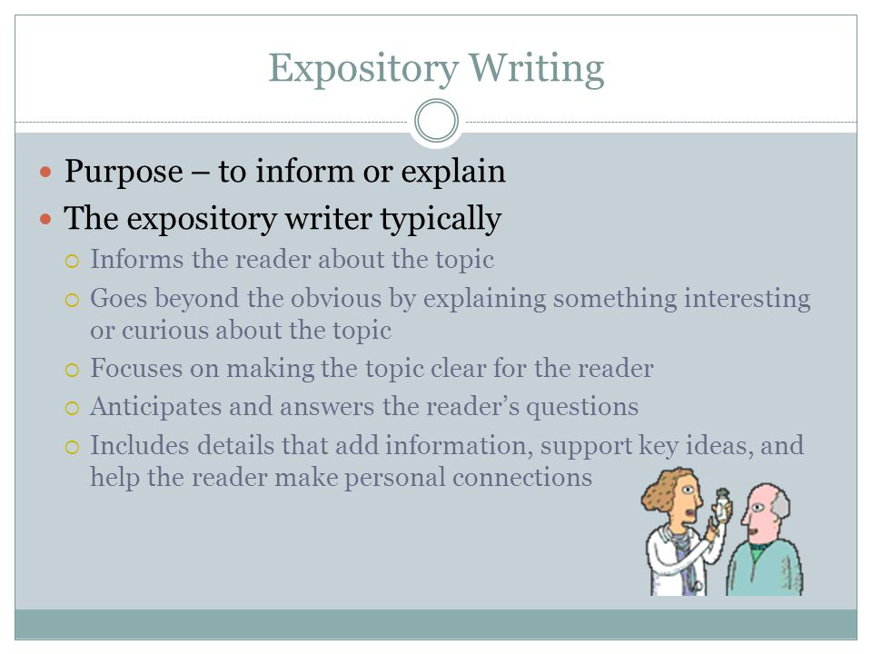 Expository Writing Purpose – to inform or explain