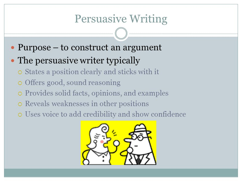 Persuasive Writing Purpose – to construct an argument