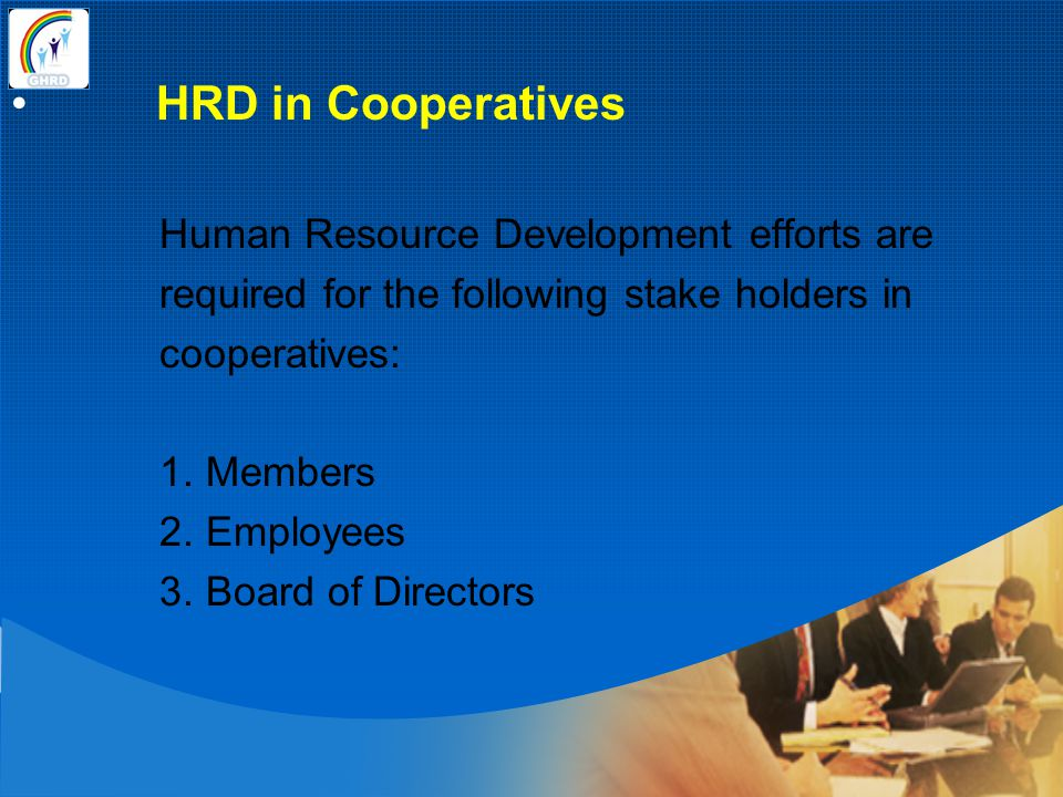 HRD in Cooperatives Human Resource Development efforts are