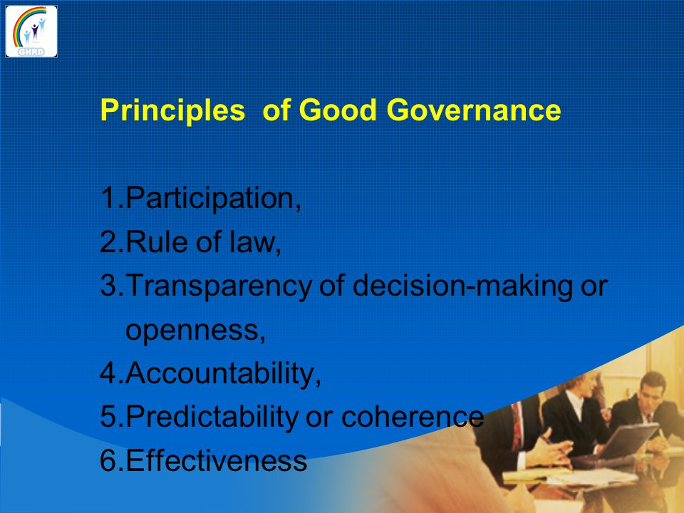 Principles of Good Governance 1. Participation, 2. Rule of law, 3
