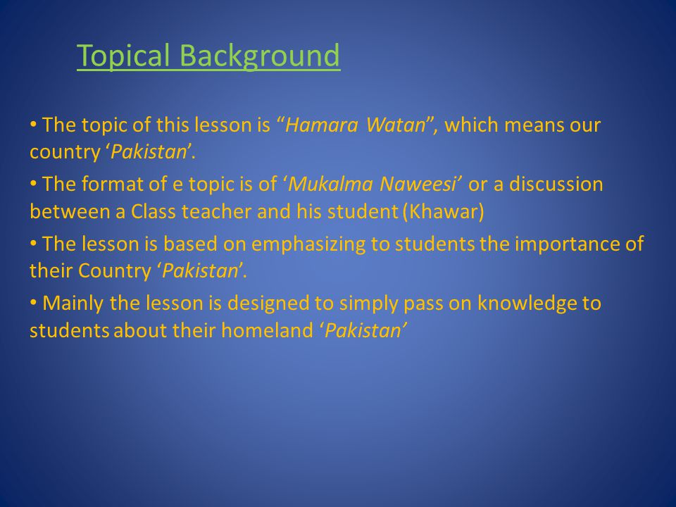 Topical Background The topic of this lesson is Hamara Watan , which means our country 'Pakistan'.