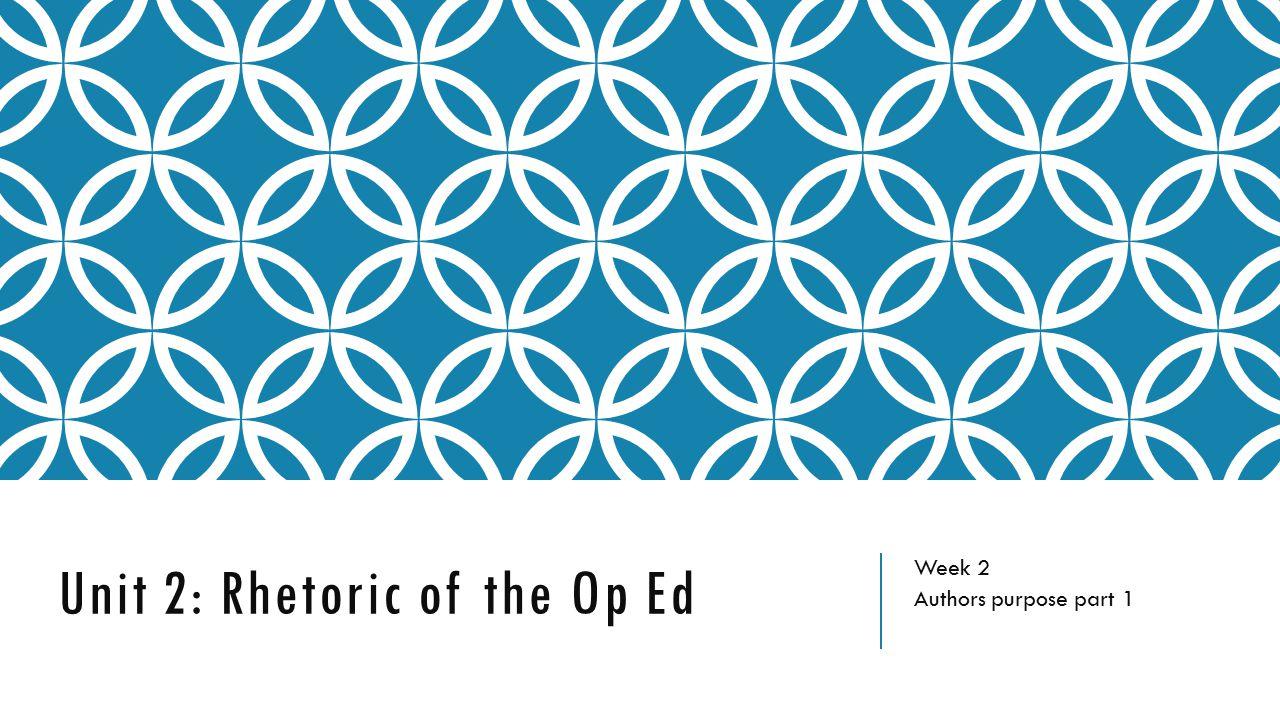 Unit 2: Rhetoric of the Op Ed