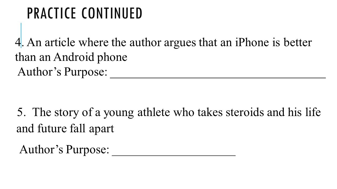 Practice continued 4. An article where the author argues that an iPhone is better than an Android phone.