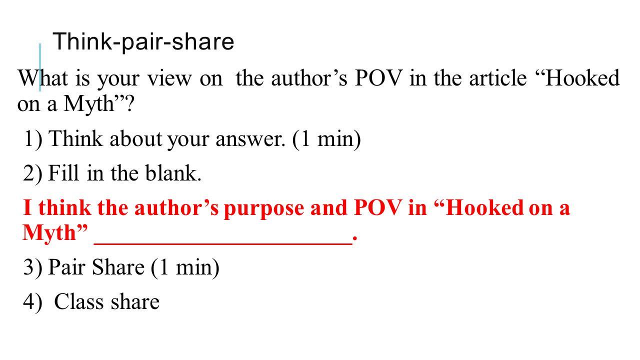 Think-pair-share What is your view on the author's POV in the article Hooked on a Myth 1) Think about your answer. (1 min)