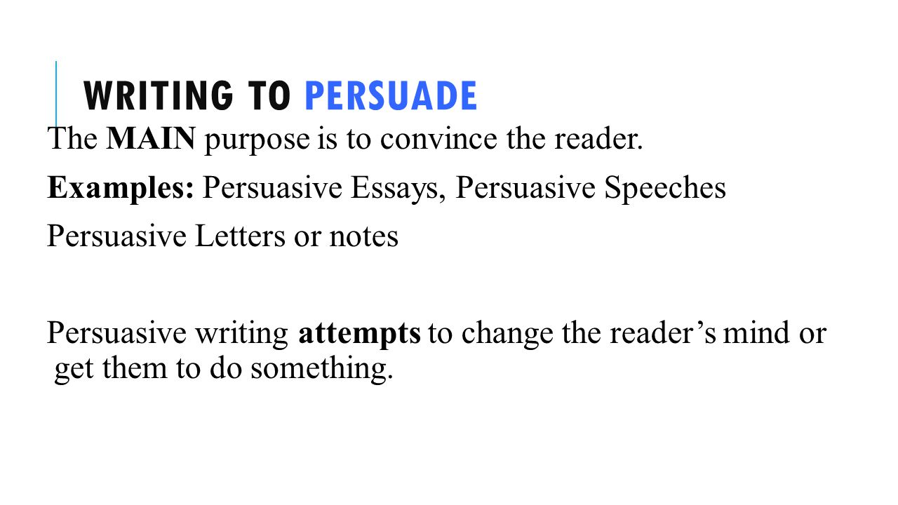 Writing to Persuade The MAIN purpose is to convince the reader.