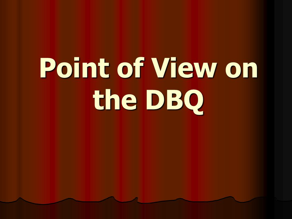 point of view dbq essay When you know how to deal with a dbq essay  come up with your point of view and think what outside information you can use for this question.
