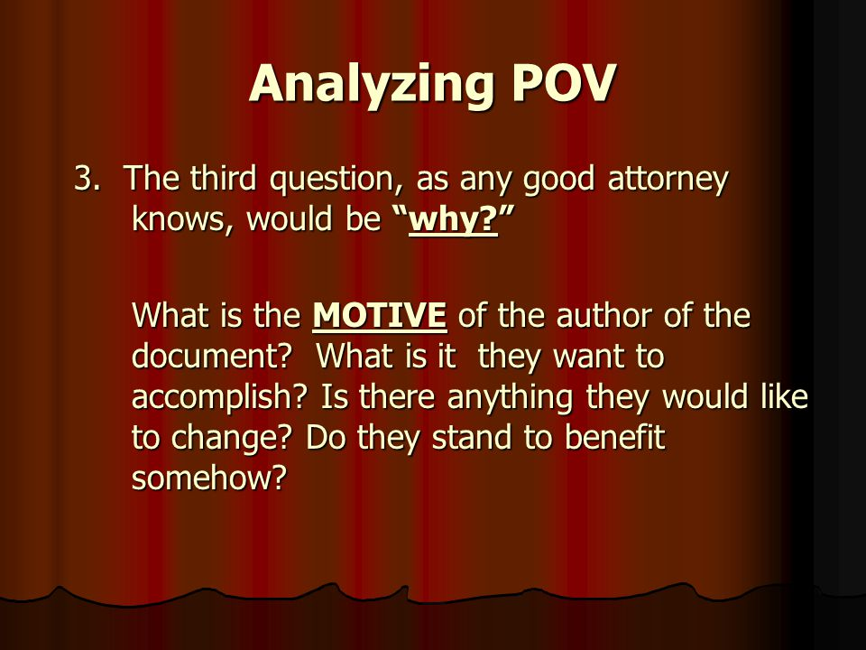Analyzing POV 3. The third question, as any good attorney knows, would be why