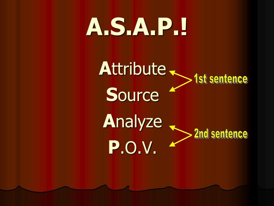 A.S.A.P.! Attribute Source Analyze P.O.V. 1st sentence 2nd sentence