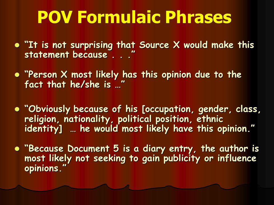 POV Formulaic Phrases It is not surprising that Source X would make this statement because . . .