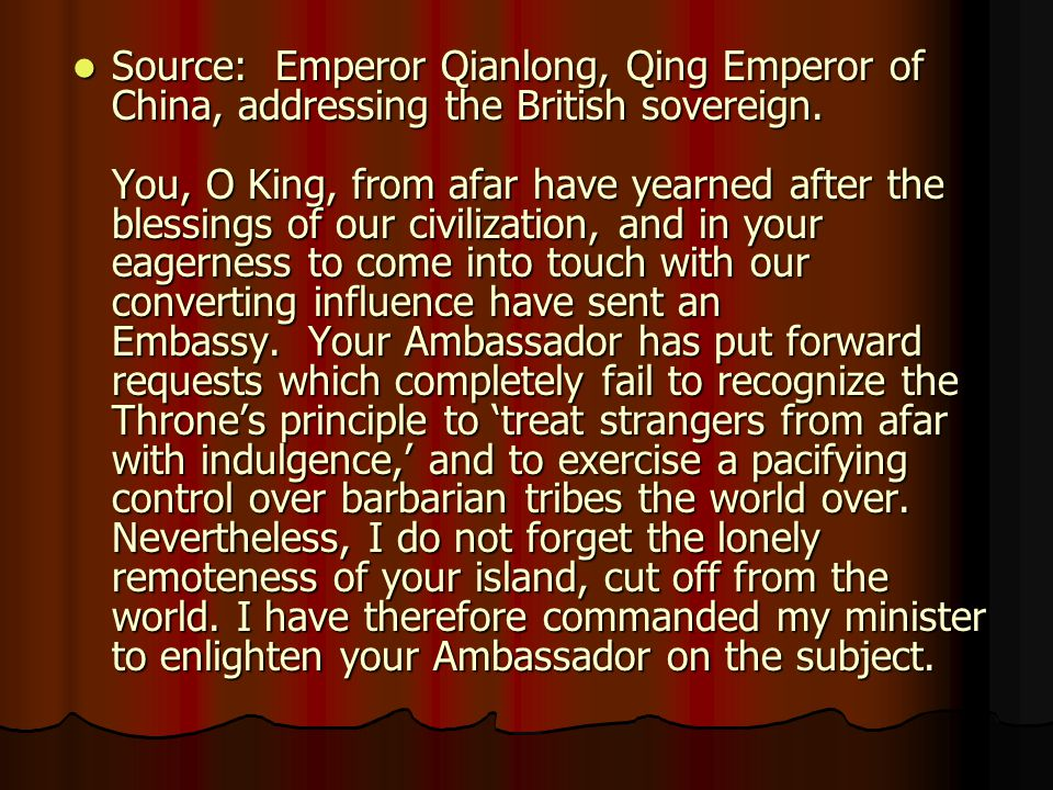 Source: Emperor Qianlong, Qing Emperor of China, addressing the British sovereign.