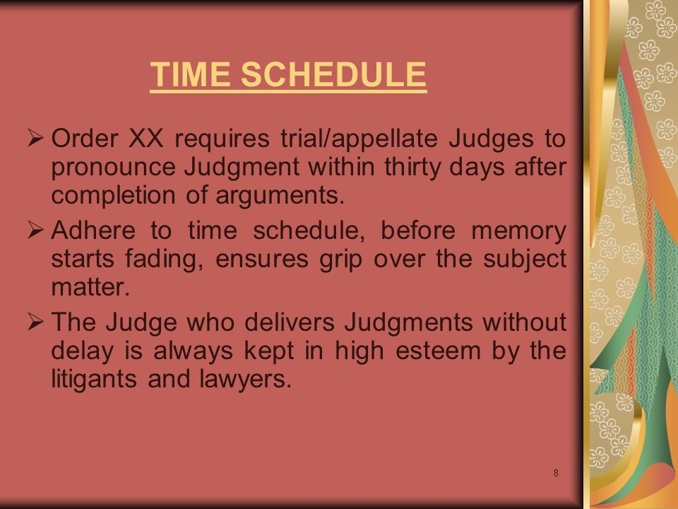 TIME SCHEDULE Order XX requires trial/appellate Judges to pronounce Judgment within thirty days after completion of arguments.