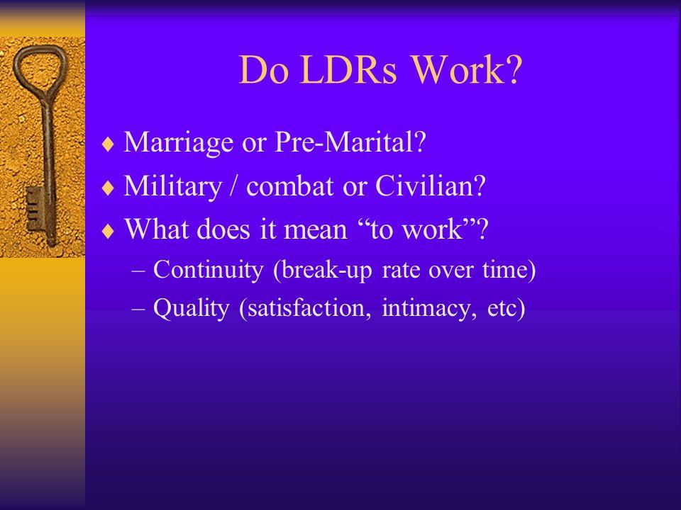 Do LDRs Work Marriage or Pre-Marital Military / combat or Civilian