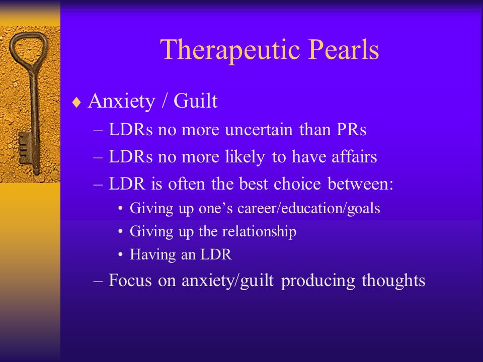 Therapeutic Pearls Anxiety / Guilt LDRs no more uncertain than PRs