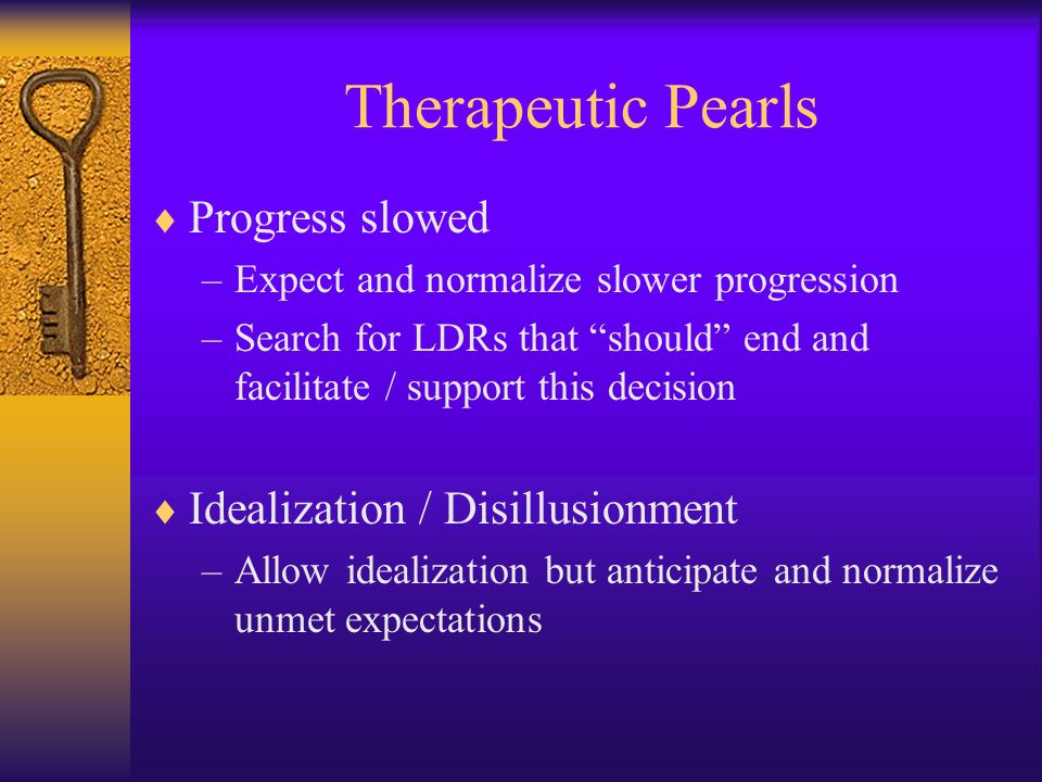 Therapeutic Pearls Progress slowed Idealization / Disillusionment