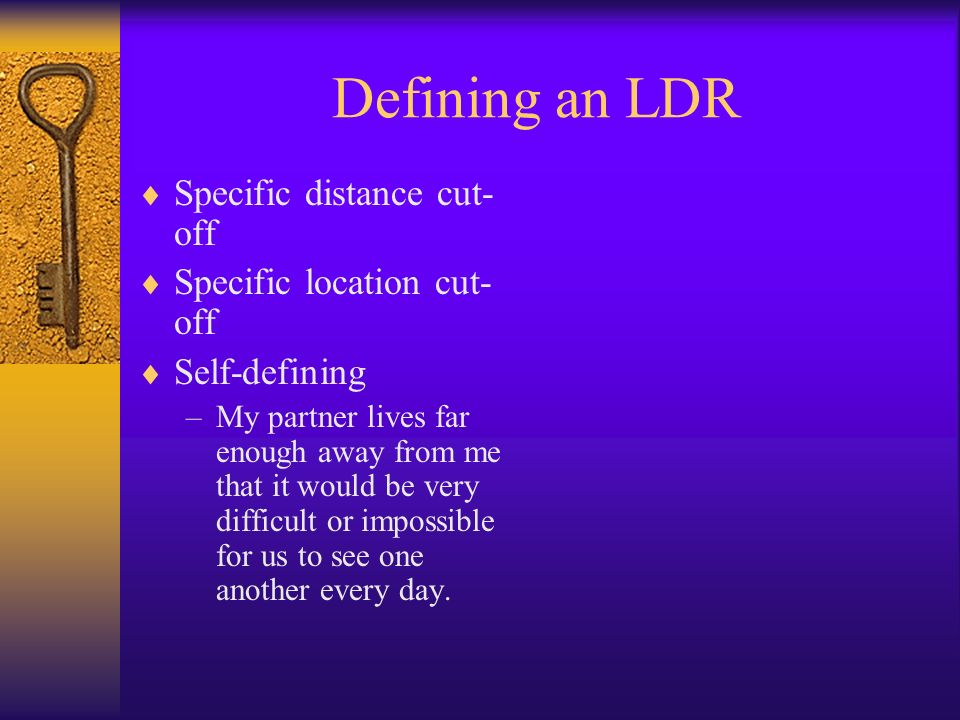 Defining an LDR Specific distance cut-off Specific location cut-off
