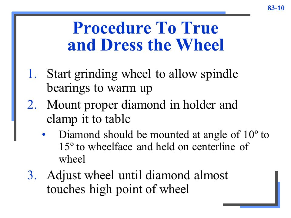 Procedure To True and Dress the Wheel