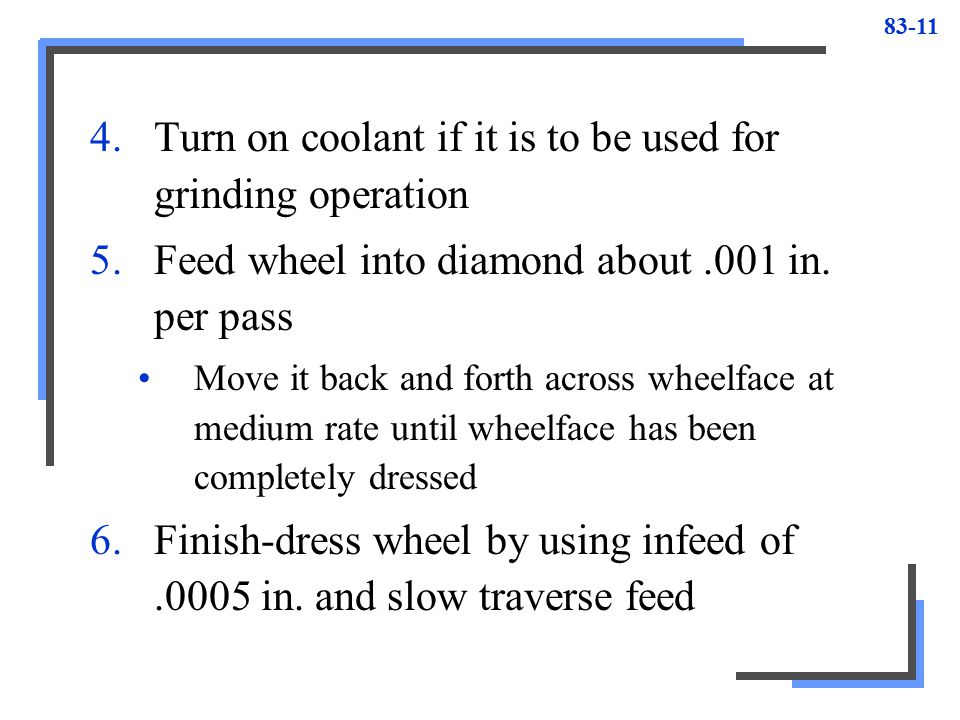 Turn on coolant if it is to be used for grinding operation