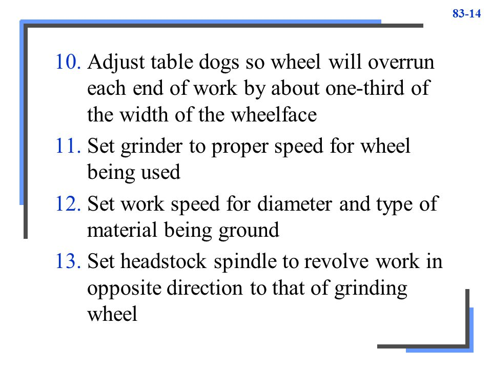 Adjust table dogs so wheel will overrun each end of work by about one-third of the width of the wheelface